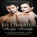 Billionaire Baby Daddy: A Billionaire Love Child Romance | Stepbrother Billionaire Deluxe,Jenny Rose