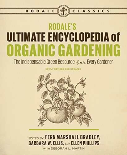 Rodale's Ultimate Encyclopedia of Organic Gardening: The Indispensable Green Resource for Every - Rodale Books