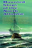Haunted Ships of the North Atlantic, Robert E. Cahill, 1889193038