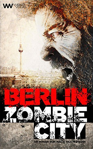 Berlin Zombie City (Wiebers Zombie Reihe)