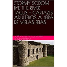 STORMY SODOM BYE THE RIVER TAGUS = CARTAZES ADÚLTEROS Á BEIRA DE VIELAS FEIAS (Portuguese Edition)