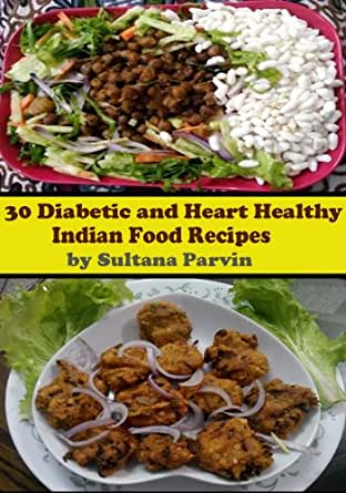 30 diabetic and heart healthy indian food recipes with nutritional 30 diabetic and heart healthy indian food recipes with nutritional details with nutritional information kindle edition by sultana purvin forumfinder Image collections