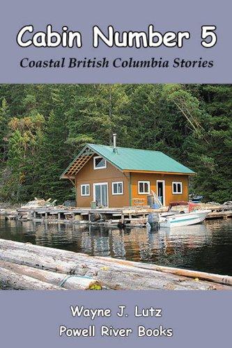 Cabin Number 5 Coastal British Columbia Stories Book 9
