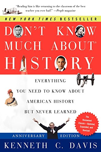 Clinton Tapes - Don't Know Much About History, Anniversary Edition: Everything You Need to Know About American History but Never Learned (Don't Know Much About Series)