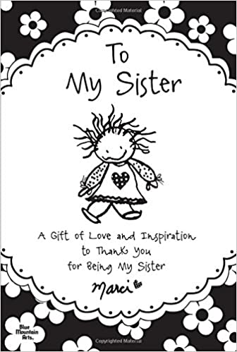 to my sister a gift of love and inspiration to thank you for being my sister marci blue mountain arts 9781598426885 amazoncom books