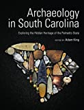 img - for Archaeology in South Carolina: Exploring the Hidden Heritage of the Palmetto State book / textbook / text book