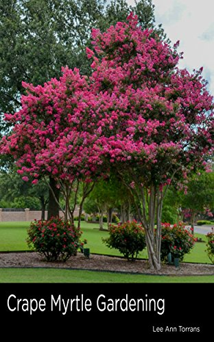 Trunk Flowering (Crape Myrtle Gardening: Summer color with minimum investment. What works with crape myrtles! (Landscaping and Gardening for Texas))