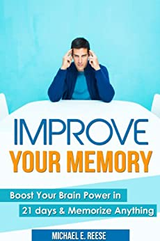 Improve Memory: Boost Your Brain Power in 21 Days & Memorize Anything by [Reese, Michael E.]