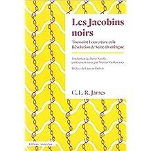 Jacobins noirs (Les) [nouvelle édition]: Toussaint Louverture et la révolution de Saint-Domingue