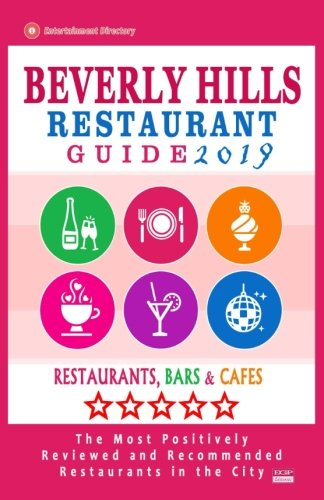 Beverly Hills Restaurant Guide 2019: Best Rated Restaurants in Beverly Hills, California - 500 Restaurants, Bars and Cafés recommended for Visitors, 2019
