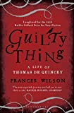 Guilty Thing: A Life of Thomas De Quincey