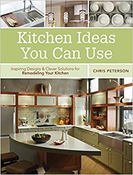 Kitchen Ideas You Can Use Inspiring Designs Clever Solutions For Remodeling Your Kitchen Peterson Chris 9781591865902 Amazon Com Books