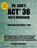 Dr. Jang's ACT 36 Math Workbook