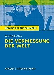 Die Vermessung der Welt von Daniel Kehlmann. Königs Erläuterungen.: Textanalyse und Interpretation mit ausführlicher Inhaltsangabe und Abituraufgaben mit Lösungen (German Edition)