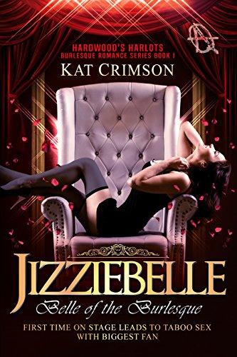 Jizziebelle: Belle of the Burlesque (Hardwood's Harlots Burlesque Romance Book 1) by [Crimson, Kat]