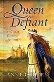 Queen Defiant: A Novel of Eleanor of Aquitaine