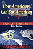 How Americans Can Buy American: The Power of Consumer Patriotism - Third Edition