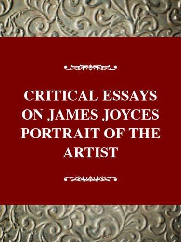 Critical Essays on James Joyce's Portrait of the Artist: Joyce's Portrait of the Artist As a Young Man (Critical Essays