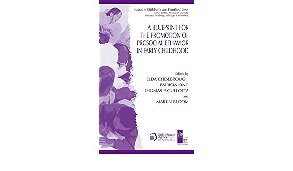 A blueprint for the promotion of pro social behavior in early a blueprint for the promotion of pro social behavior in early childhood issues in childrens and families lives elda chesebrough patricia king malvernweather Image collections