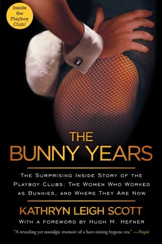 The Bunny Years: The Surprising Inside Story of the Playboy Clubs - The Women Who Worked as Bunnies, and Where They Are Now]()
