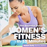 Womens Fitness in 15 Minutes (Essential Guides)