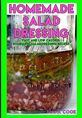 Homemade Salad Dressing: Fast and Low Calorie Homemade Salad Dressing Recipes