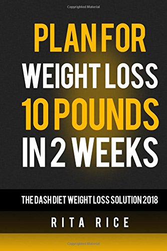 Plan for weight loss 10 Pounds  in 2 Weeks by Rita Rice