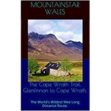 The Cape Wrath Trail, Glenfinnan to Cape Wrath.: The World's Wildest Wee Long Distance Route.