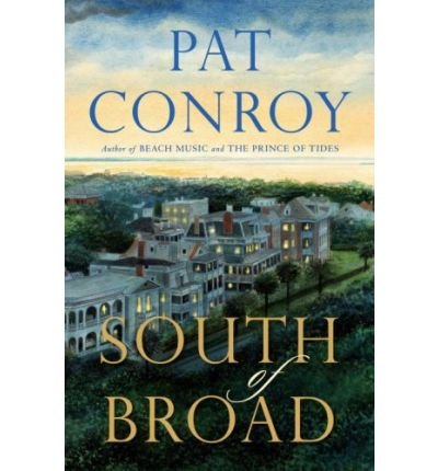 [South of Broad] By Conroy, Pat(Author)South of Broad[Hardcover] on 11 Aug 2009