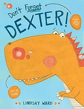 Don't Forget Dexter! (Dexter T. Rexter Series Book 1)