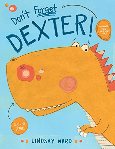 Don't Forget Dexter! (Dexter T. Rexter Book 1)