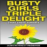 Busty Girls Triple Delight: Short Erotic Romance | Ulriche Kacey Padraige