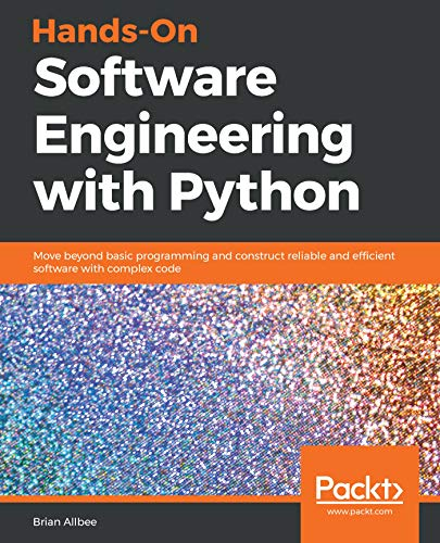 BEST! Hands-On Software Engineering with Python: Move beyond basic programming and construct reliable and [T.X.T]