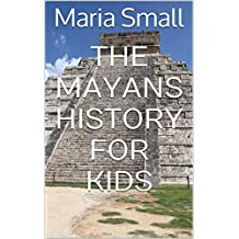 The Mayans History For Kids