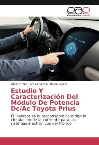 Estudio Y Caracterizacin Del Mdulo De Potencia Dc/Ac Toyota Prius: El inversor es el responsable de dirigir la circulacin de la corriente para los ... electrnicos del hibrido (Spanish Edition)