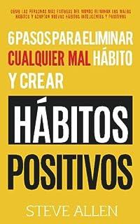 Los únicos 6 pasos que necesitarás para eliminar cualquier mal hábito y crear hábitos positivos: