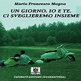 Un giorno, io e te, ci sveglieremo insieme: unico (Italian Edition)