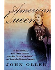 """American Queen: The Rise and Fall of Kate Chase Sprague -- Civil War """"Belle of the North"""" and Gilded Age Woman of Scandal"""