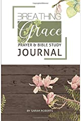 Breathing Grace Journal: Interactive Prayer & Bible Study Journal Paperback