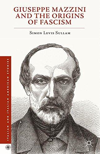Giuseppe Mazzini and the Origins of Fascism (Italian and Italian American Studies)