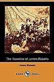 The Narrative of James Roberts, James Roberts, 140998561X