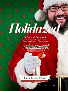 Holidazed: A Cocktail Cookbook for Getting Lit on Christmas by [Stone, Jerry James]