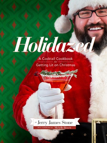 Holidazed: A Cocktail Cookbook for Getting Lit on Christmas by Jerry James Stone