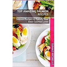 Top Amazing Salmon Recipes: Salmon Recipes to Satisfy Your Inner Salmon Lover