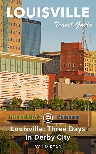 Louisville Travel Guide (Unanchor) - Three Days in Derby City -