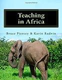Teaching in Africa, Bruce Piercey, 146372165X