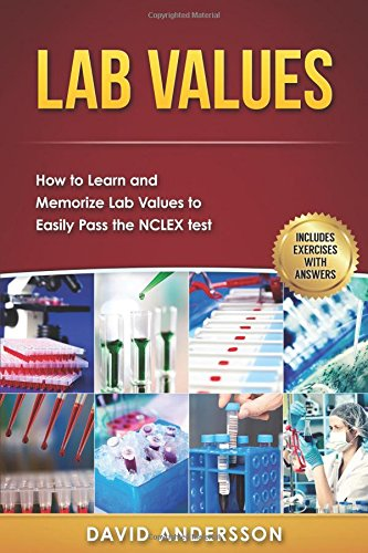 Lab Values: How to Learn and Memorize Lab Values to Easily Pass the NCLEX test