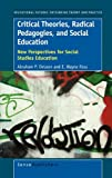 Critical Theories, Radical Pedagogies, and Social Education, Abraham P. Deleon and E. Wayne Ross, 946091277X