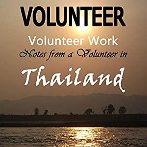 Volunteer Work: Notes from a Volunteer in Thailand Audiobook