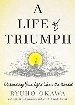 A Life of Triumph: Unleashing Your Light Upon the World by [Okawa, Ryuho]